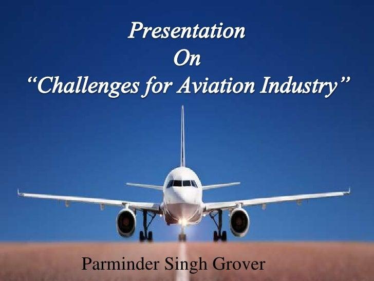 """Presentation On""""Challenges for Aviation Industry""""<br />Parminder Singh Grover<br />"""