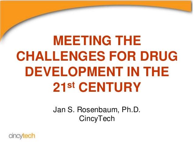 MEETING THE CHALLENGES FOR DRUG DEVELOPMENT IN THE 21st CENTURY Jan S. Rosenbaum, Ph.D. CincyTech
