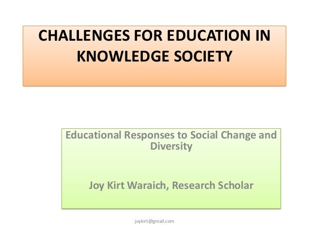 CHALLENGES FOR EDUCATION IN    KNOWLEDGE SOCIETY   Educational Responses to Social Change and                   Diversity ...