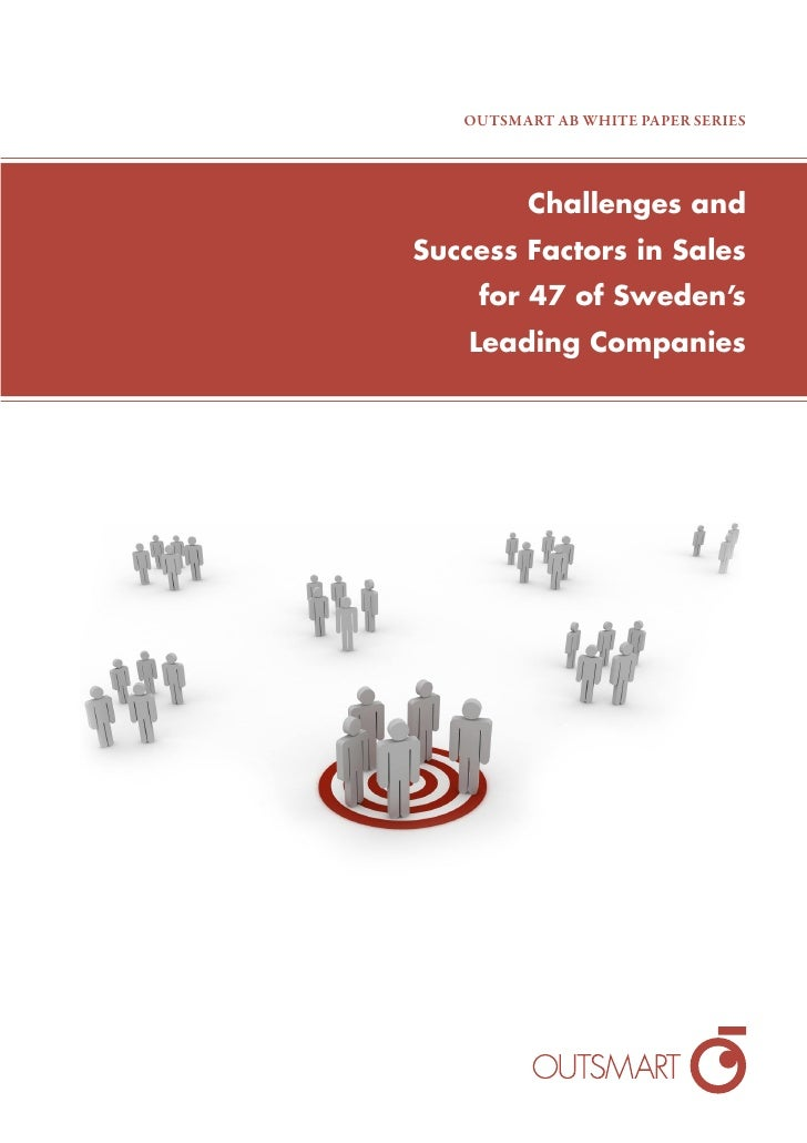 OUTSMART AB WHITE PAPER SERIES              Challenges and Success Factors in Sales     for 47 of Sweden's     Leading Com...
