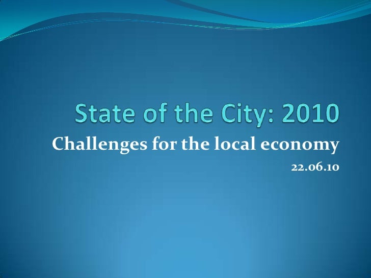 State of the City: 2010<br />Challenges for the local economy<br />22.06.10<br />