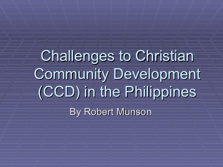 Challenges to Christian Community Development (CCD) in the Philippines By Robert Munson