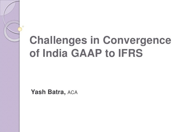 Challenges in Convergence of India GAAP to IFRS by Yash Batra