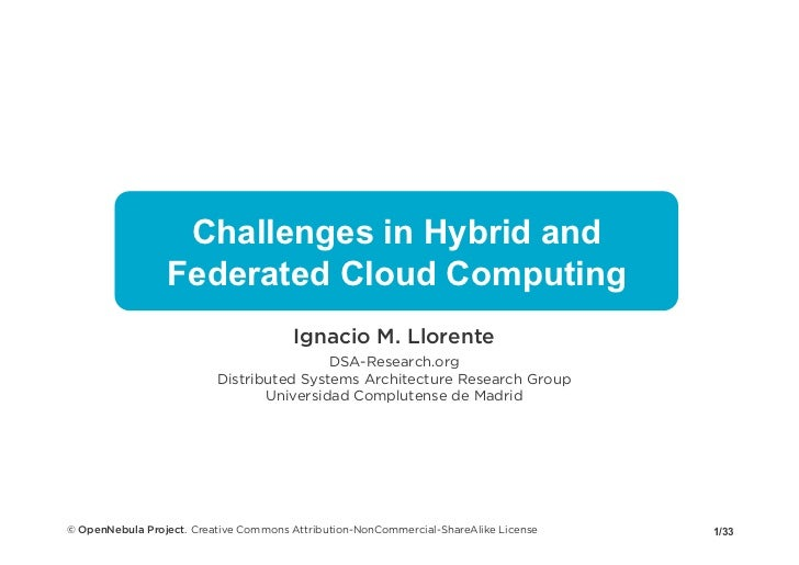 Challenges in Hybrid and                 Federated Cloud Computing                                       Ignacio M. Lloren...