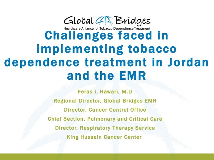 Challenges faced in    implementing tobaccodependence treatment in Jordan        and the EMR                 Feras I. Hawa...