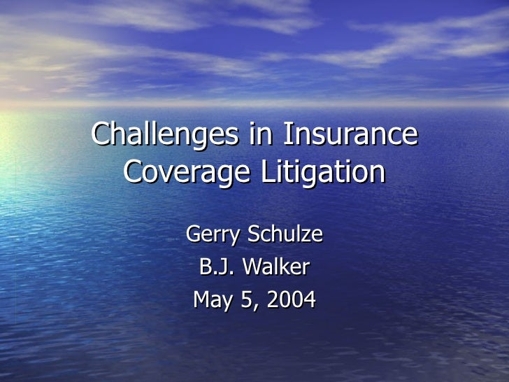 Challenges in Insurance   Coverage Litigation       Gerry Schulze        B.J. Walker       May 5, 2004
