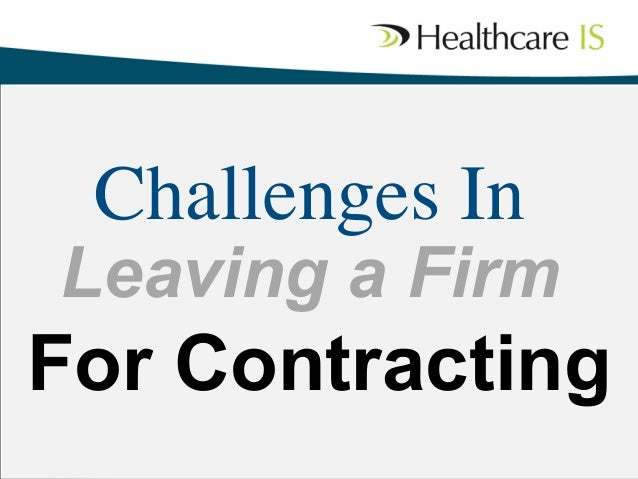 Challenges In	   Leaving a Firm 	   For Contracting