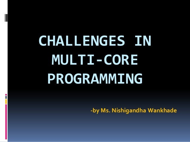 Challenges in multi core programming by Nishigandha Wankhade