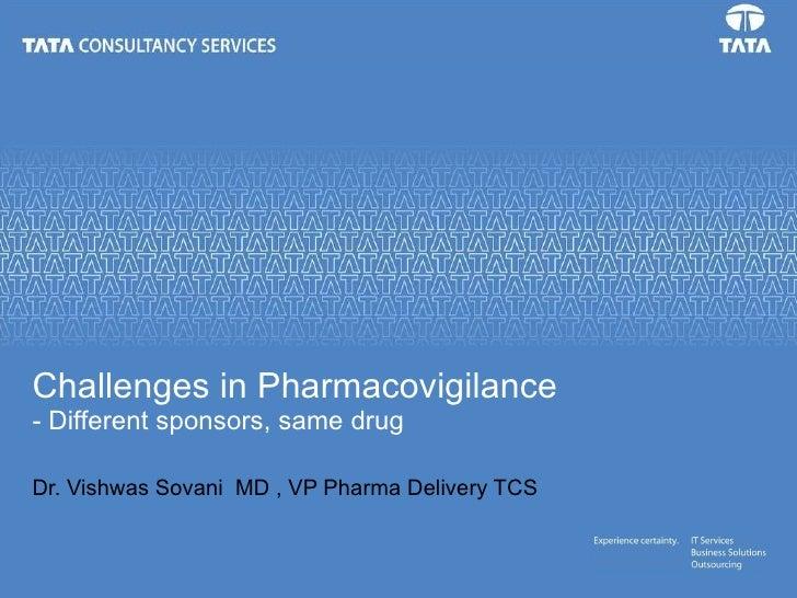 Challenges In Pharmacovigilance   Dr Vishwas, by Dr. Vishwas Sovani  MD ,VP Pharma Delivery TCS