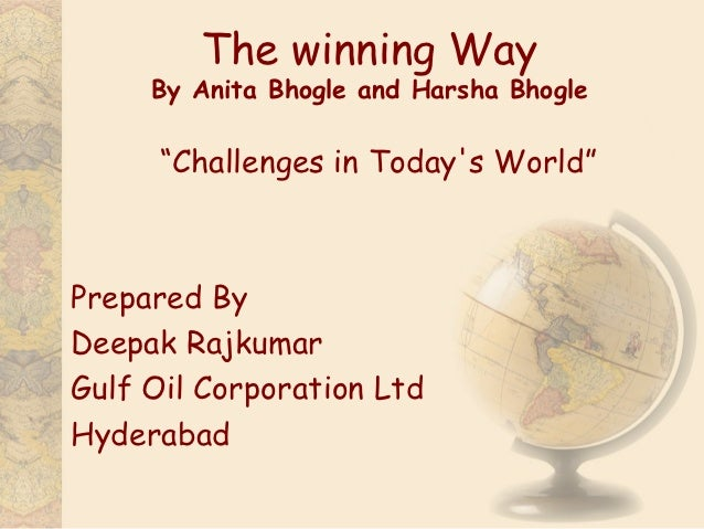 "The winning Way     By Anita Bhogle and Harsha Bhogle      ""Challenges in Todays World""Prepared ByDeepak RajkumarGulf Oil ..."