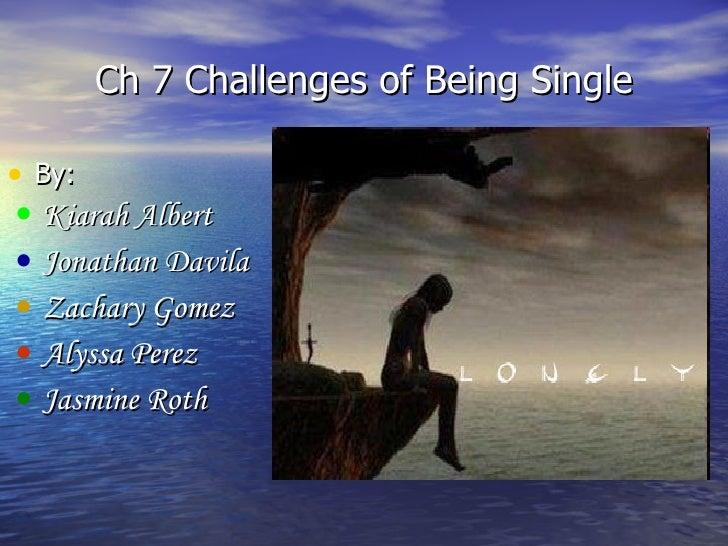 Ch 7 Challenges of Being Single <ul><li>By: </li></ul><ul><li>Kiarah Albert </li></ul><ul><li>Jonathan Davila </li></ul><u...