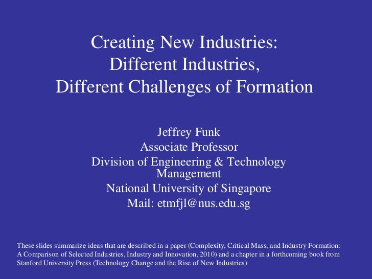 Creating New Industries:                    Different Industries,             Different Challenges of Formation           ...