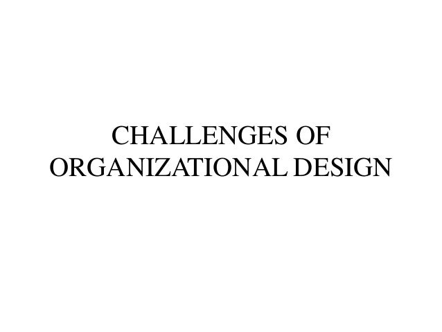 CHALLENGES OF ORGANIZATIONAL DESIGN