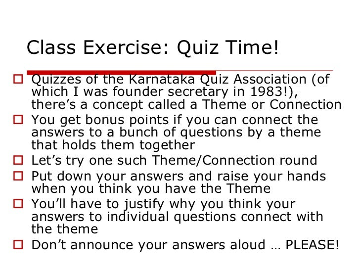 Class Exercise: Quiz Time! Quizzes of the Karnataka Quiz Association (of  which I was founder secretary in 1983!),  there...