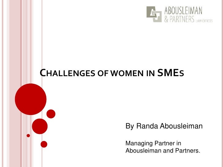 CHALLENGES OF WOMEN IN SMES                By Randa Abousleiman                Managing Partner in                Abouslei...