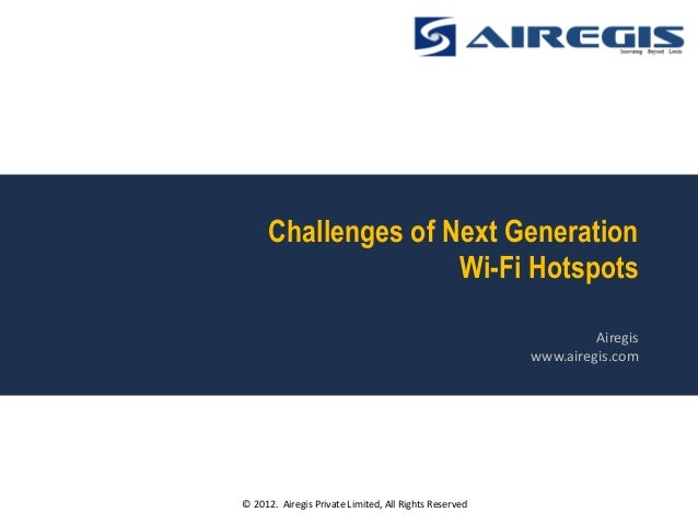 Challenges of Next Generation                    Wi-Fi Hotspots                                                           ...