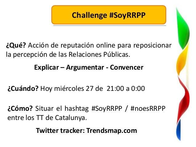 Challenge #SoyRRPP¿Qué? Acción de reputación online para reposicionarla percepción de las Relaciones Públicas.        Expl...