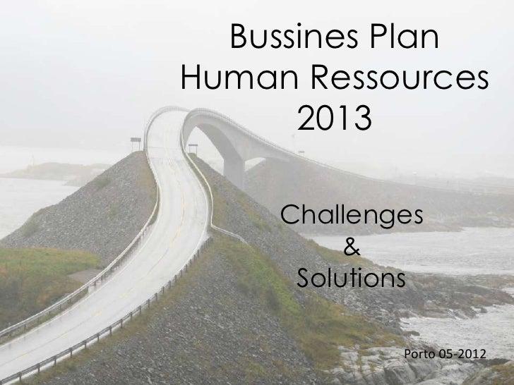 Bussines PlanHuman Ressources      2013     Challenges          &      Solutions             Porto 05-2012