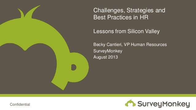 Confidential Challenges, Strategies and Best Practices in HR Lessons from Silicon Valley Becky Cantieri, VP Human Resource...