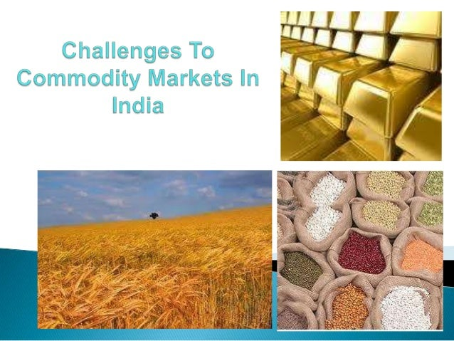 Challenges to commodity markets in india.pptx