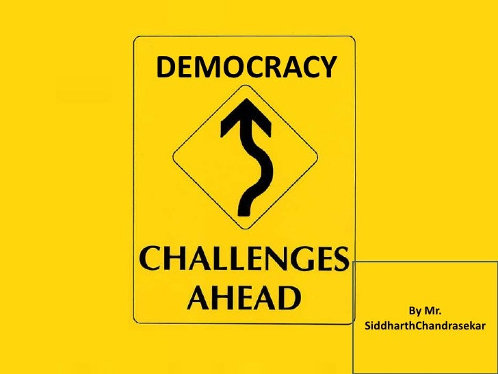 essay on challenges of democracy Read this article to learn about the contemporary challenges to democracy  from the map of democratic nations of 2012, one can observe that at least one-fourth of globe is still not under democratic government in these parts of the world there is a foundational challenge of making the transition to.