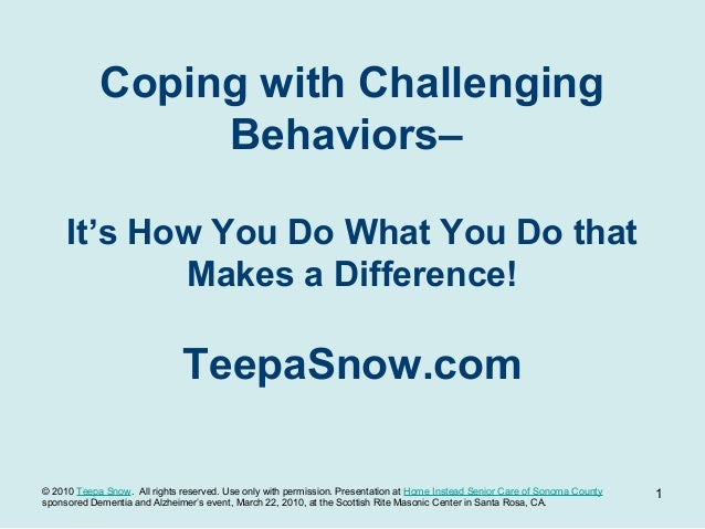 Coping with Challenging                 Behaviors–     It's How You Do What You Do that            Makes a Difference!    ...