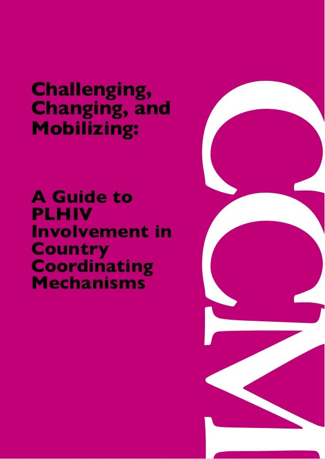 Challenging, Changing, and Mobilizing: A Guide to PLHIV Involvement in Country Coordinating Mechanisms