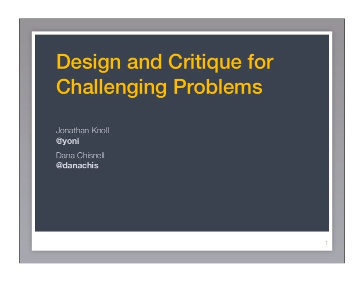 Design and Critique forChallenging ProblemsJonathan Knoll@yoniDana Chisnell@danachis                          1