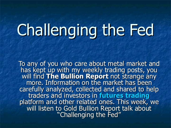To any of you who care about metal market and has kept up with my weekly trading posts, you will find  The Bullion Report ...