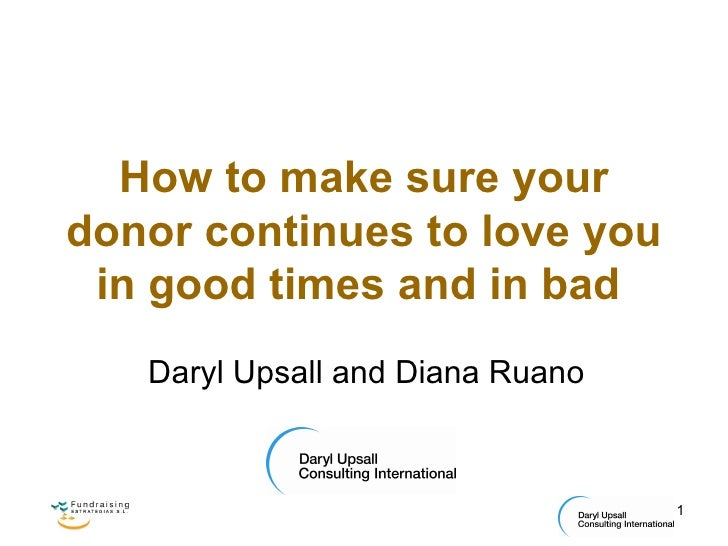 How to make sure your donor continues to love you in good times and in bad   Daryl Upsall and Diana Ruano