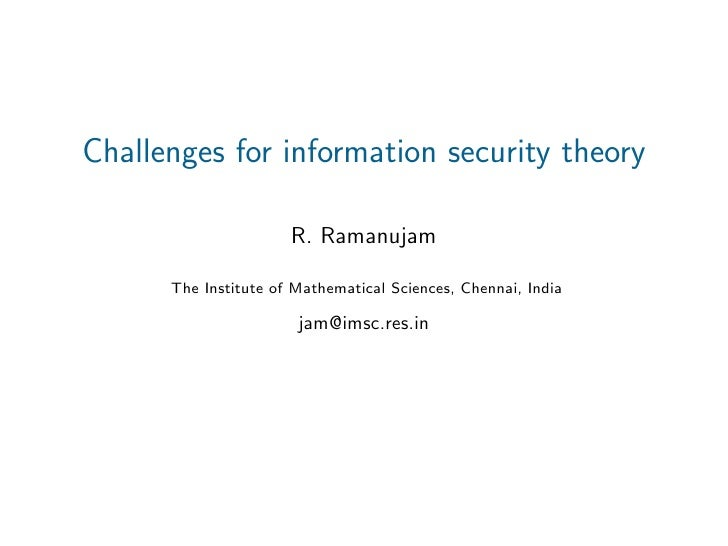 Challenges for information security theory                        R. Ramanujam        The Institute of Mathematical Scienc...