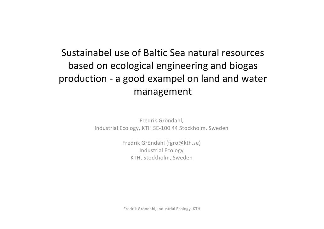 Sustainable use of Baltic Sea natural resources based on ecological engineering and biogas production - a good example on land and water management