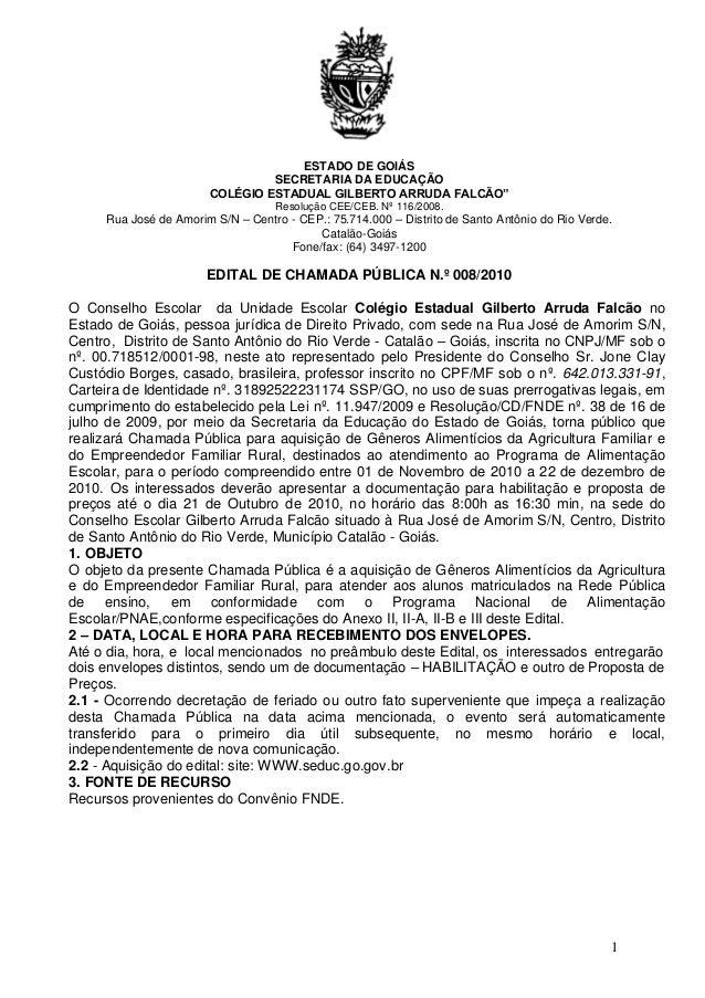 """1 ESTADO DE GOIÁS SECRETARIA DA EDUCAÇÃO COLÉGIO ESTADUAL GILBERTO ARRUDA FALCÃO"""" Resolução CEE/CEB. Nº 116/2008. Rua José..."""