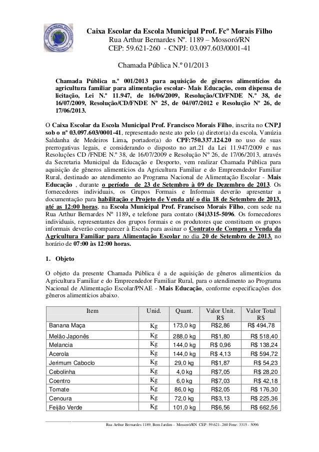 Caixa Escolar da Escola Municipal Prof. Fcº Morais Filho Rua Arthur Bernardes Nº. 1189 – Mossoró/RN CEP: 59.621-260 - CNPJ...