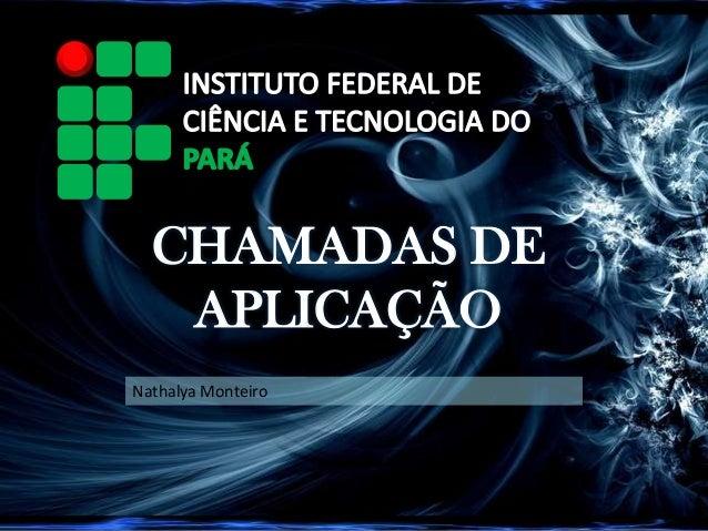 CHAMADAS DEAPLICAÇÃONathalya Monteiro