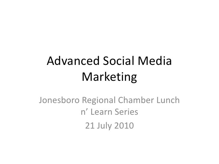 Advanced Social Media Marketing<br />Jonesboro Regional Chamber Lunch n' Learn Series<br />21 July 2010<br />