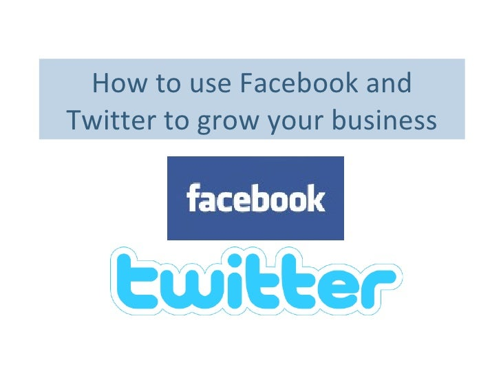 How to use Facebook and Twitter to grow your business