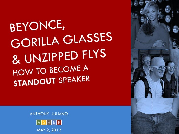 BEYONCE, GORILLA GLASSES & UNZIPPED FLYS: HOW TO BECOME A STANDOUT SPEAKER: HOW TO BECOME A STANDOUT SPEAKER