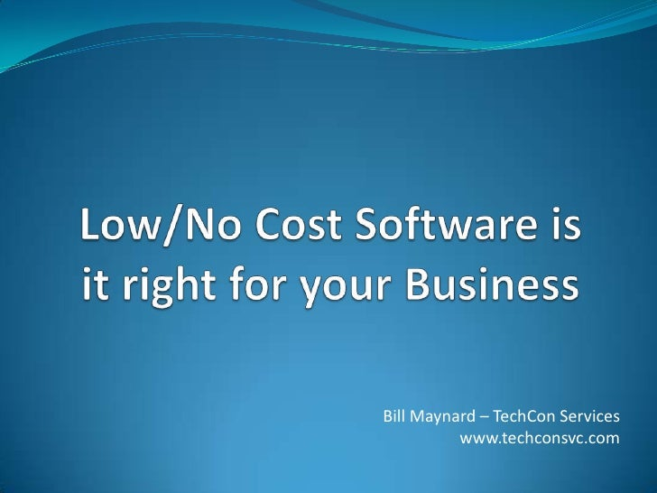 Low/No Cost Software is it right for your Business<br />Bill Maynard – TechCon Services<br />www.techconsvc.com<br />