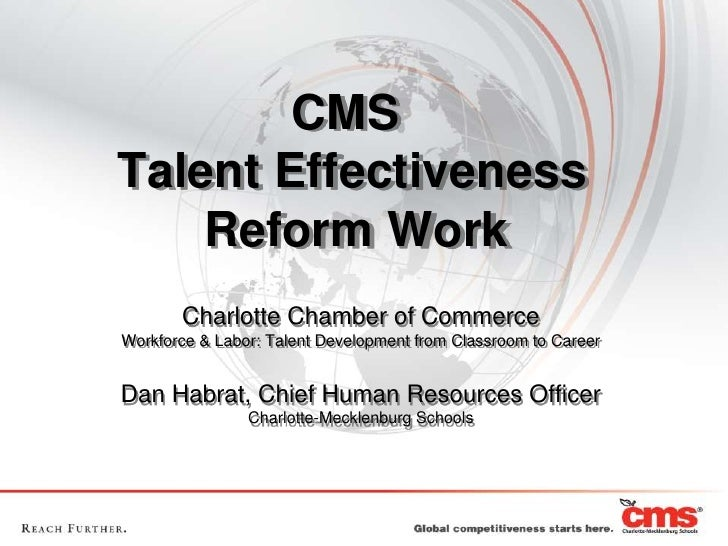 CMS  Talent Effectiveness   Reform Work<br />Charlotte Chamber of Commerce<br />Workforce & Labor: Talent Development fro...