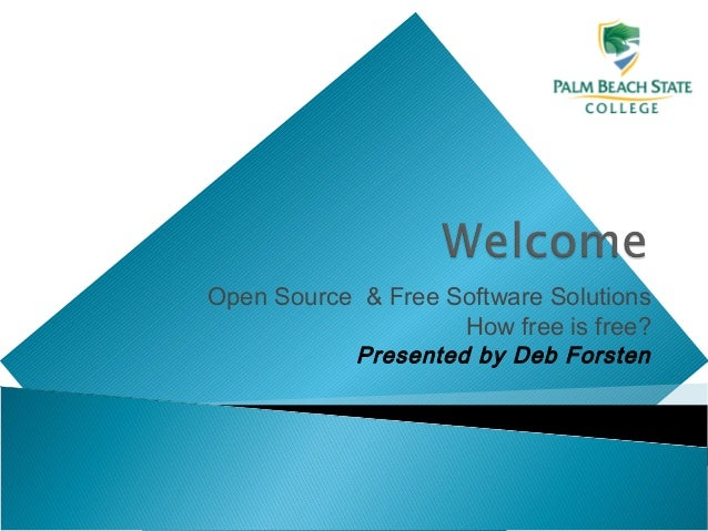 Open Source & Free Software Solutions How free is free? Presented by Deb Forsten