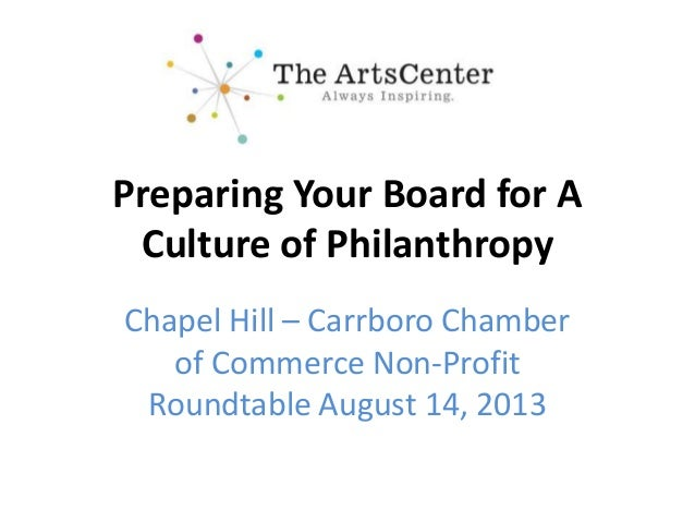 Preparing Your Board for A Culture of Philanthropy Chapel Hill – Carrboro Chamber of Commerce Non-Profit Roundtable August...
