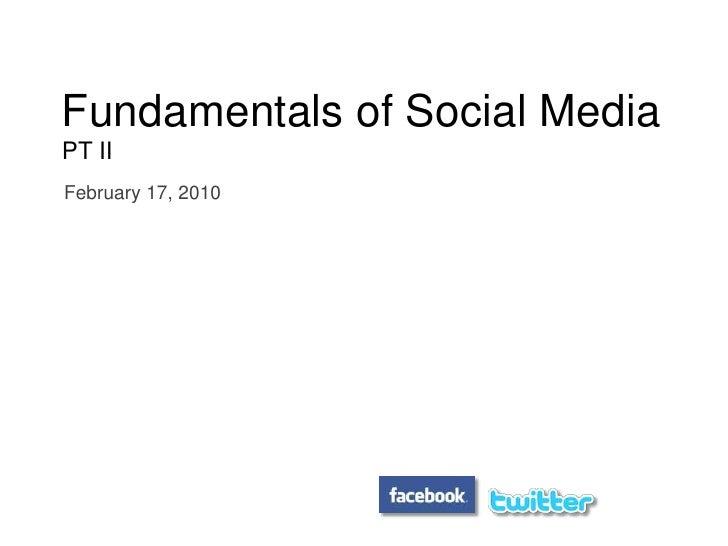 Fundamentals of Social Media   PT II<br />February 17, 2010<br />