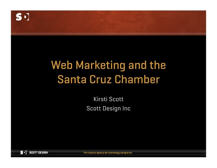 Web Marketing and the  Santa Cruz Chamber         Kirsti Scott       Scott Design Inc