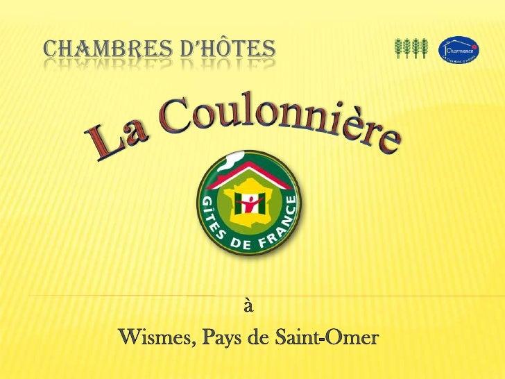 Chambres d'Hôtes<br />à <br />Wismes, Pays de Saint-Omer<br />La Coulonnière<br />