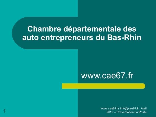 www.cae67.fr info@cae67.fr Avril2012 – Présentation La Poste1Chambre départementale desauto entrepreneurs du Bas-Rhinwww.c...