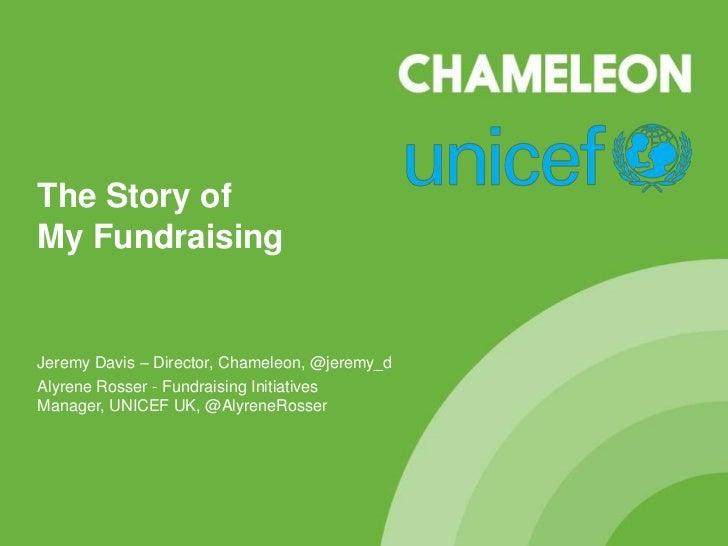 The Story ofMy FundraisingJeremy Davis – Director, Chameleon, @jeremy_dAlyrene Rosser - Fundraising InitiativesManager, UN...