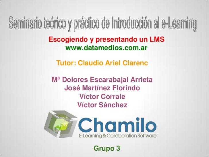 Escogiendo y presentando un LMS    www.datamedios.com.ar  Tutor: Claudio Ariel ClarencMª Dolores Escarabajal Arrieta   Jos...
