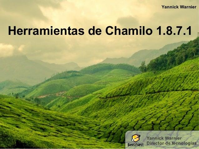 Herramientas de Chamilo 1.8.7.1 Yannick Warnier Yannick Warnier Director de tecnologías