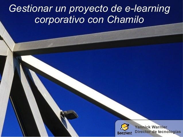 Gestionar un proyecto de e-learning corporativo con Chamilo Yannick Warnier Director de tecnologías